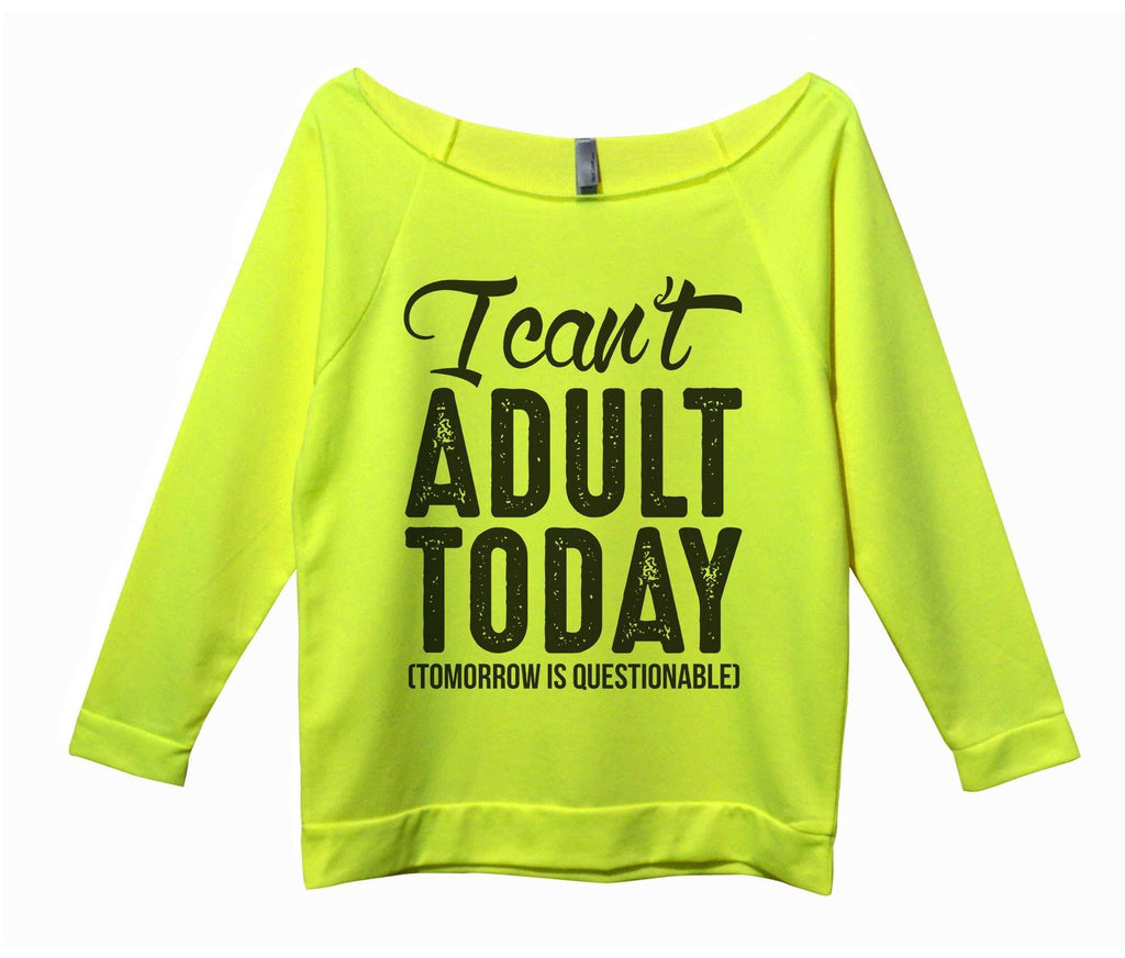 I Can't Adult Today (Tomorrow Is Questionable) Womens 3/4 Long Sleeve Vintage Raw Edge Shirt Funny Shirt Small / Neon Yellow