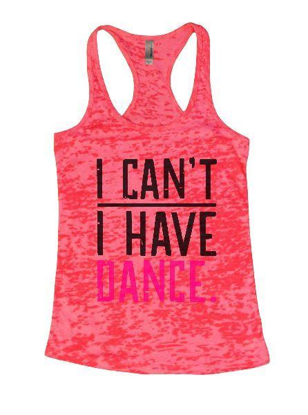 I Can't I Have Dance. Burnout Tank Top By Funny Threadz Funny Shirt Small / Shocking Pink