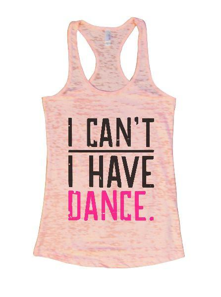 I Can't I Have Dance. Burnout Tank Top By Funny Threadz Funny Shirt Small / Light Pink