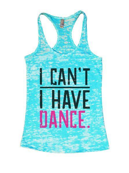 I Can't I Have Dance. Burnout Tank Top By Funny Threadz Funny Shirt Small / Tahiti Blue