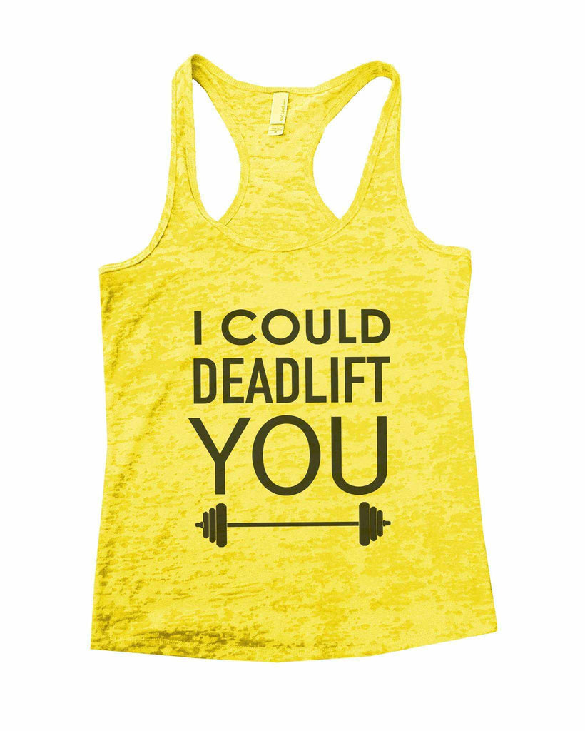 I Could Deadlift You Burnout Tank Top By Funny Threadz Funny Shirt Small / Yellow
