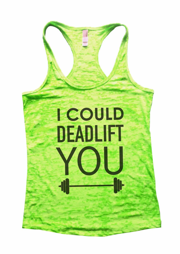 I Could Deadlift You Burnout Tank Top By Funny Threadz Funny Shirt Small / Neon Green