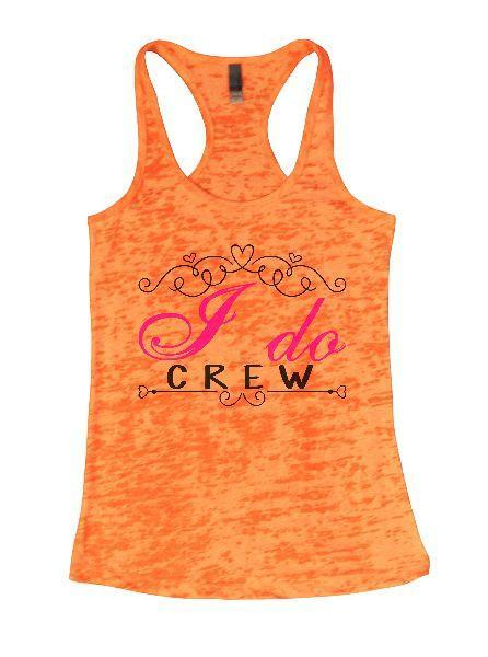 I Do Crew Burnout Tank Top By Funny Threadz Funny Shirt Small / Neon Orange