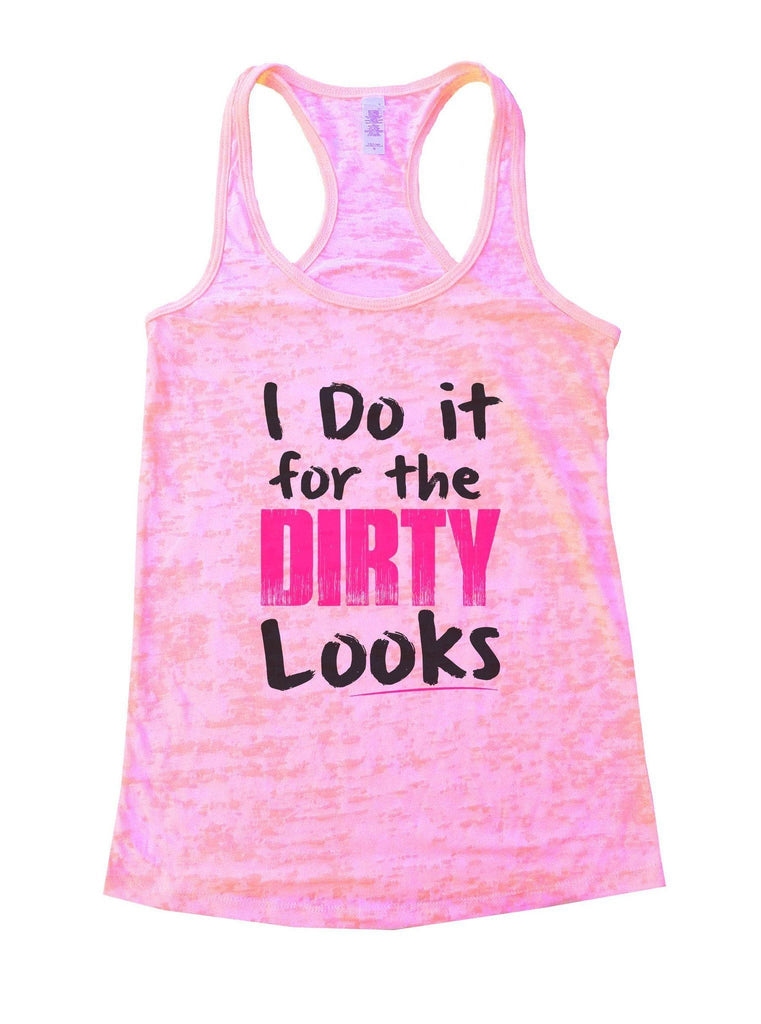 I Do It For The Dirty Looks Burnout Tank Top By Funny Threadz Funny Shirt Small / Light Pink