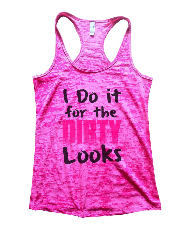 I Do It For The Dirty Looks Burnout Tank Top By Funny Threadz Funny Shirt Small / Shocking Pink