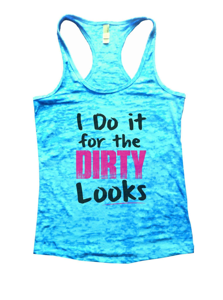 I Do It For The Dirty Looks Burnout Tank Top By Funny Threadz Funny Shirt Small / Tahiti Blue