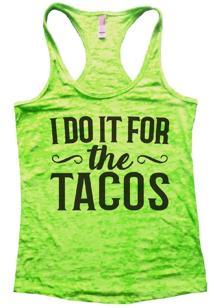 I do It For The Tacos Burnout Tank Top By Funny Threadz Funny Shirt Small / Neon Green