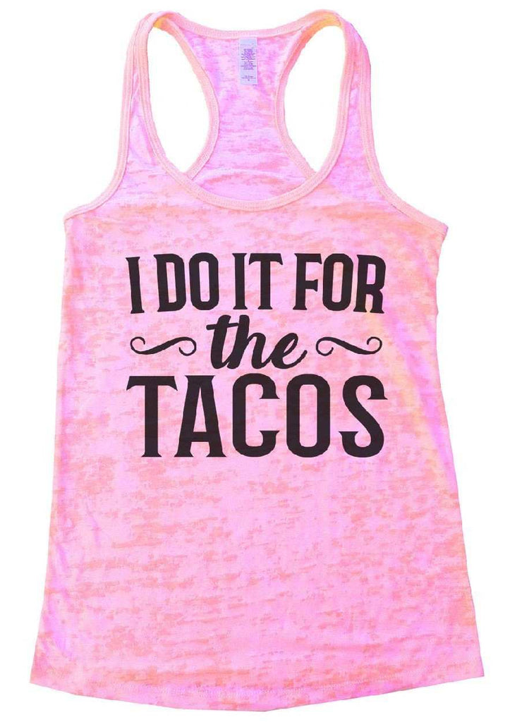 I do It For The Tacos Burnout Tank Top By Funny Threadz Funny Shirt Small / Light Pink