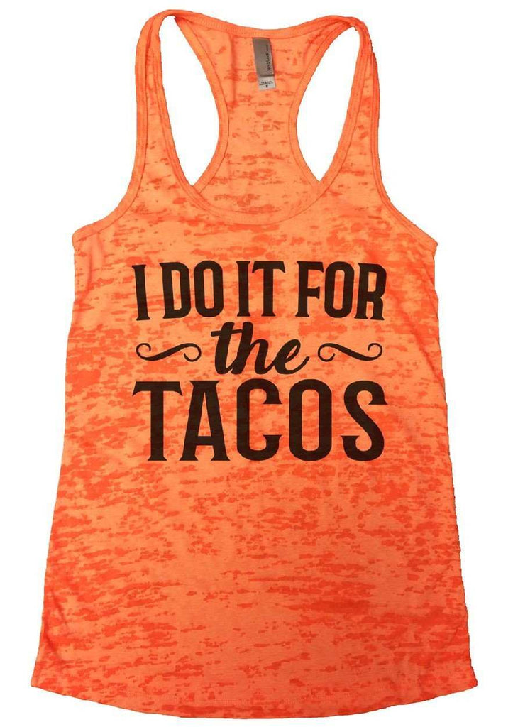 I do It For The Tacos Burnout Tank Top By Funny Threadz Funny Shirt Small / Neon Orange
