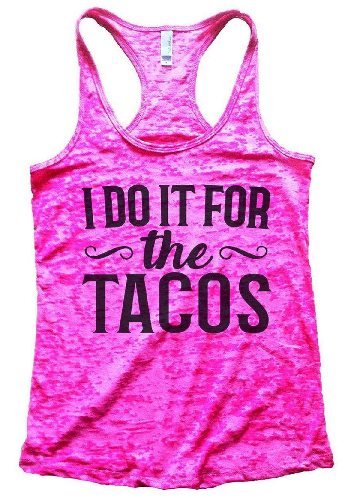 I do It For The Tacos Burnout Tank Top By Funny Threadz Funny Shirt Small / Shocking Pink