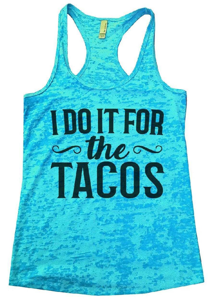 I do It For The Tacos Burnout Tank Top By Funny Threadz Funny Shirt Small / Tahiti Blue
