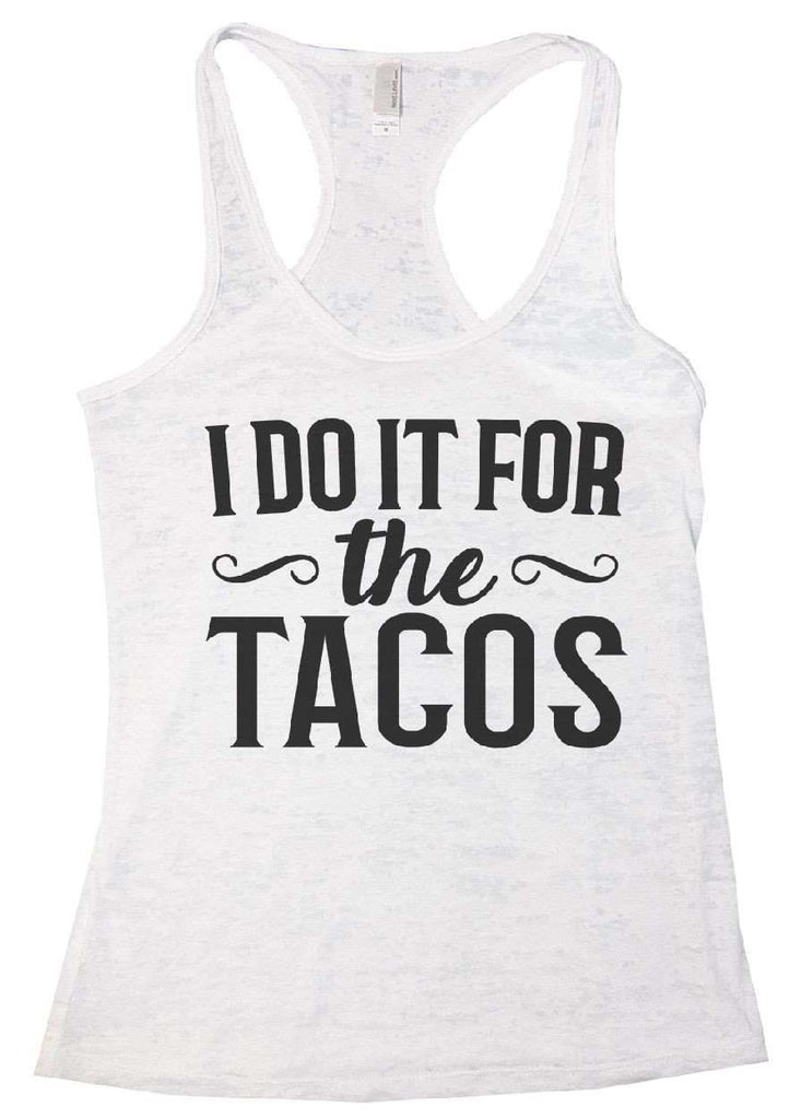 I do It For The Tacos Burnout Tank Top By Funny Threadz Funny Shirt Small / White