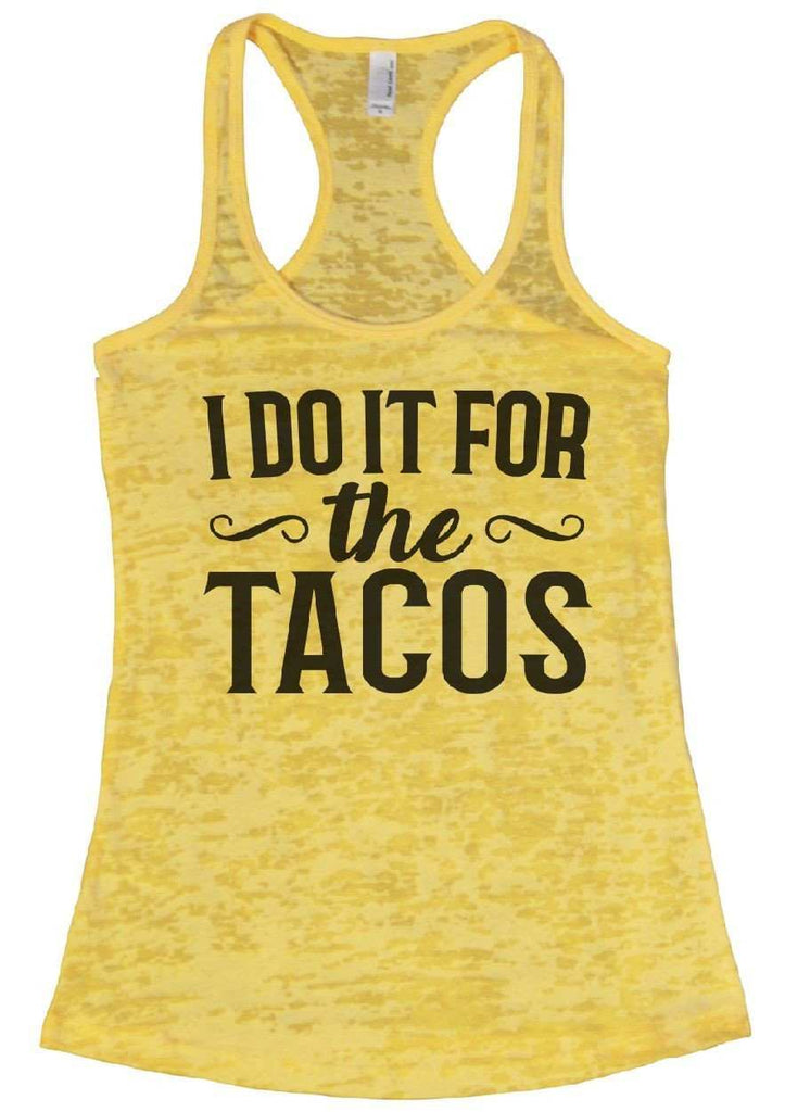 I do It For The Tacos Burnout Tank Top By Funny Threadz Funny Shirt Small / Yellow