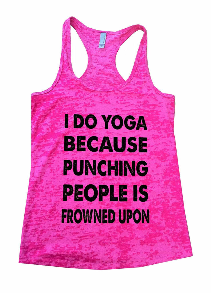 I Do Yoga Because Punching People Is Frowned Upon Burnout Tank Top By Funny Threadz Funny Shirt Small / Shocking Pink