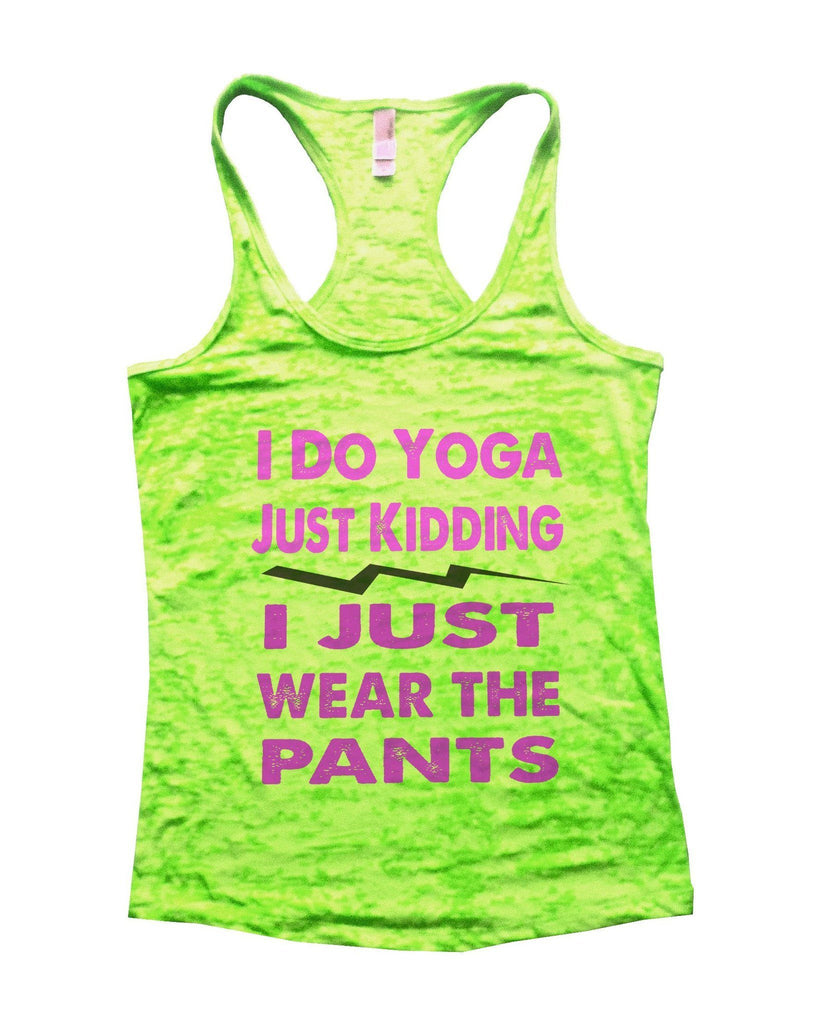 I Do Yoga Just Kidding I Just Wear The Pants Burnout Tank Top By Funny Threadz Funny Shirt Small / Neon Green