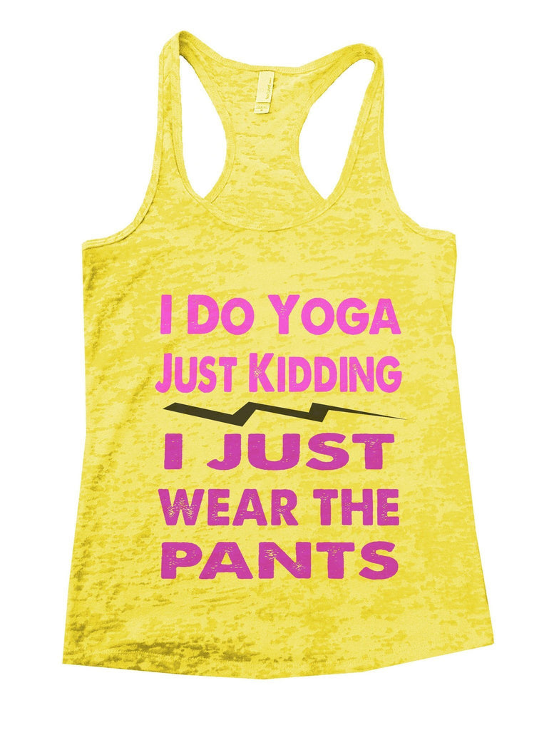 I Do Yoga Just Kidding I Just Wear The Pants Burnout Tank Top By Funny Threadz Funny Shirt Small / Yellow