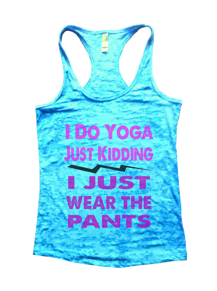 I Do Yoga Just Kidding I Just Wear The Pants Burnout Tank Top By Funny Threadz Funny Shirt Small / Tahiti Blue
