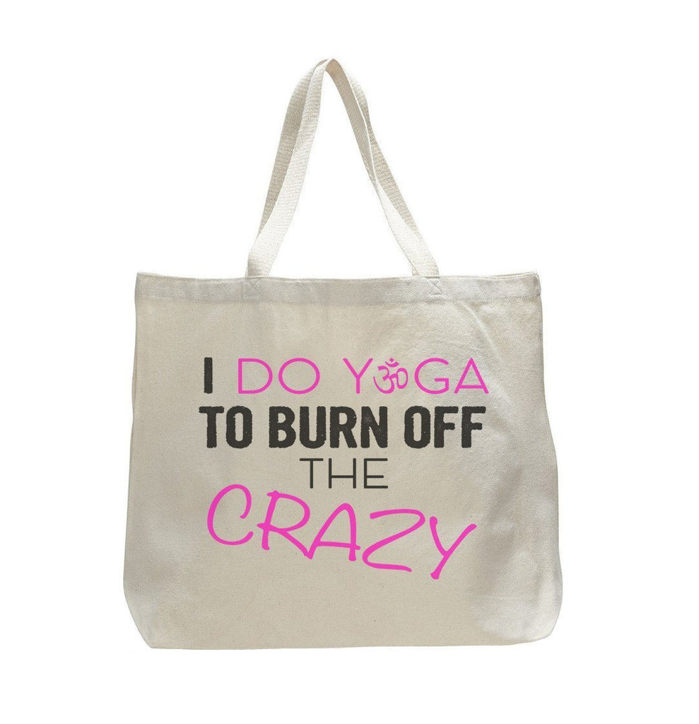 I Do Yoga To Burn Off The Crazy - Trendy Natural Canvas Bag - Funny and Unique - Tote Bag Funny Shirt