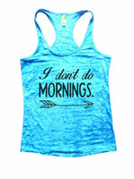 I Don't Do Mornings Burnout Tank Top By Funny Threadz Funny Shirt Small / Tahiti Blue