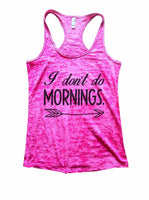 I Don't Do Mornings Burnout Tank Top By Funny Threadz Funny Shirt Small / Shocking Pink