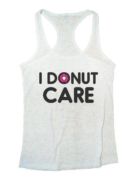 I Donut Care Burnout Tank Top By Funny Threadz Funny Shirt Small / White