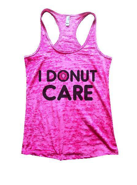 I Donut Care Burnout Tank Top By Funny Threadz Funny Shirt Small / Shocking Pink