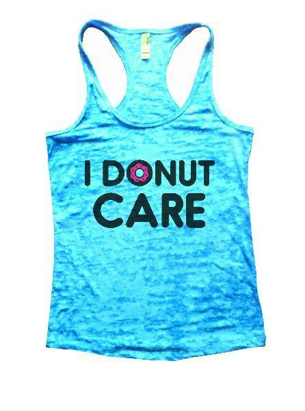 I Donut Care Burnout Tank Top By Funny Threadz Funny Shirt Small / Tahiti Blue
