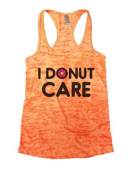 I Donut Care Burnout Tank Top By Funny Threadz Funny Shirt Small / Neon Orange