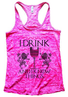 I Drink And I Know Things. Burnout Tank Top By Funny Threadz Funny Shirt Small / Shocking Pink