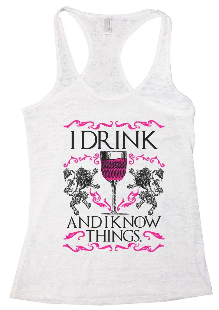 I Drink And I Know Things. Burnout Tank Top By Funny Threadz Funny Shirt Small / White