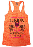 I Drink And I Know Things. Burnout Tank Top By Funny Threadz Funny Shirt Small / Neon Orange