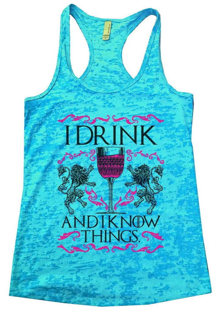 I Drink And I Know Things. Burnout Tank Top By Funny Threadz Funny Shirt Small / Tahiti Blue
