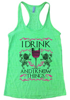 I Drink And I Know Things. Burnout Tank Top By Funny Threadz Funny Shirt Small / Neon Green