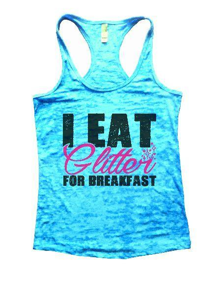 I Eat Glitter For Breakfast Burnout Tank Top By Funny Threadz Funny Shirt Small / Tahiti Blue