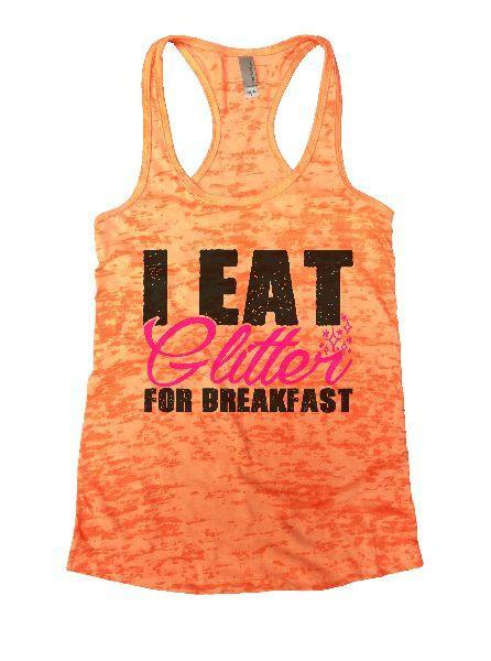 I Eat Glitter For Breakfast Burnout Tank Top By Funny Threadz Funny Shirt Small / Neon Orange