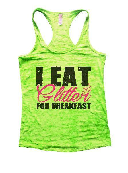 I Eat Glitter For Breakfast Burnout Tank Top By Funny Threadz Funny Shirt Small / Neon Green