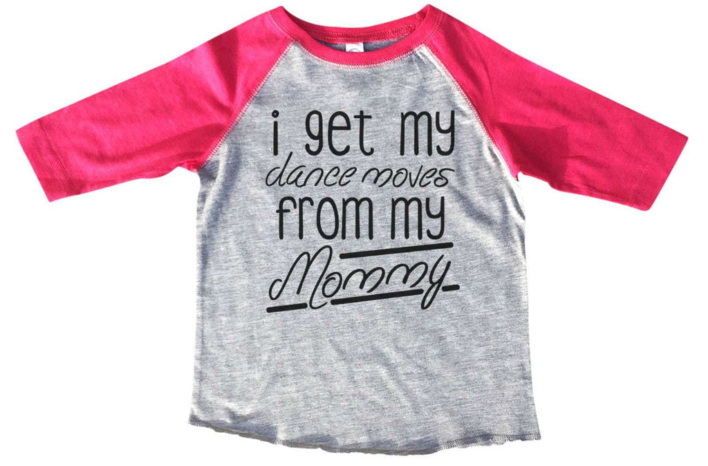I Get My Dance Moves From My Mommy BOYS OR GIRLS BASEBALL 3/4 SLEEVE RAGLAN - VERY SOFT TRENDY SHIRT B835 Funny Shirt 2T Toddler / Pink