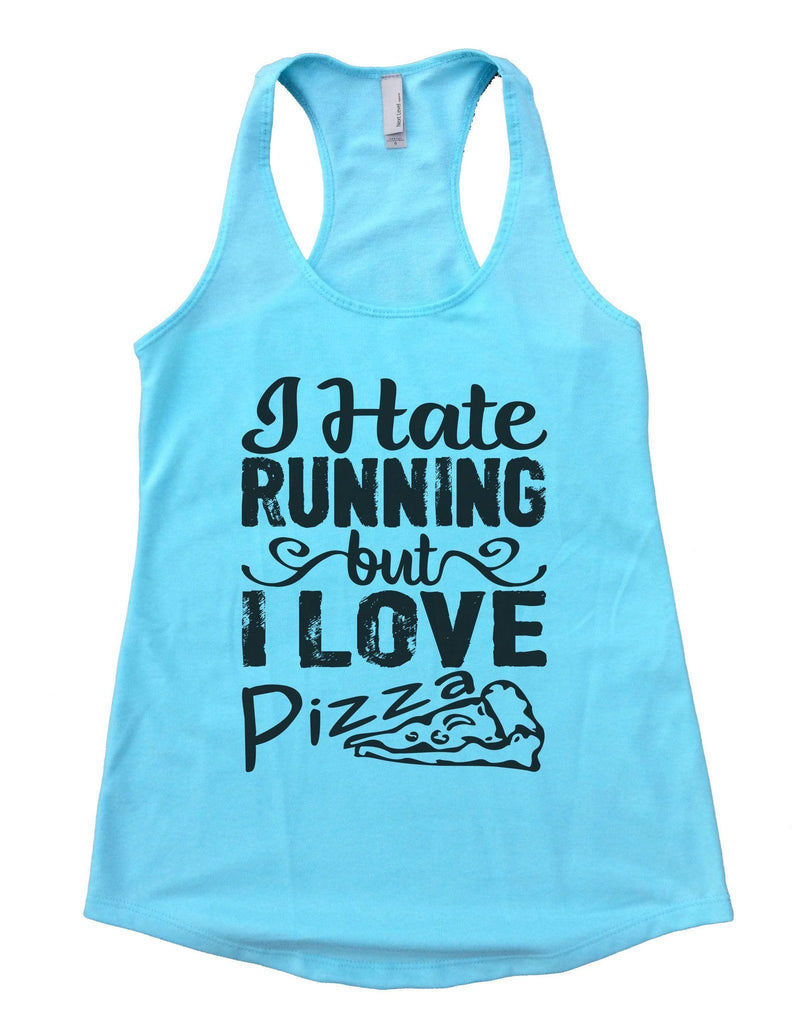 I Hate Running But I Love Pizza Womens Workout Tank Top Funny Shirt Small / Cancun Blue