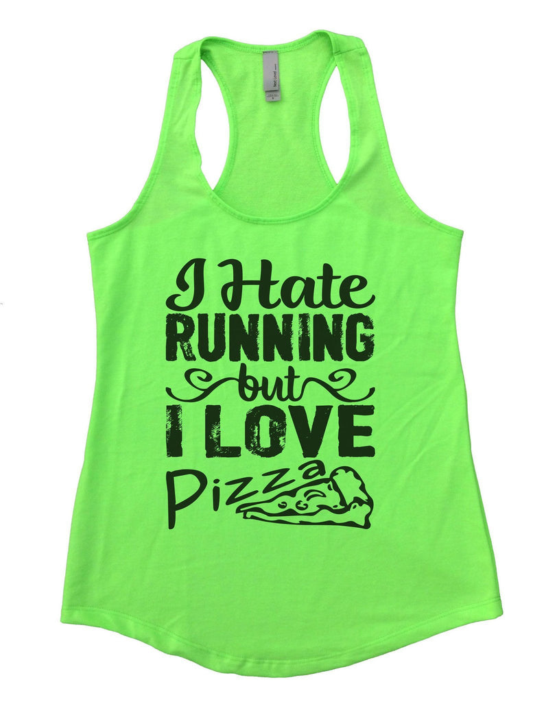 I Hate Running But I Love Pizza Womens Workout Tank Top Funny Shirt Small / Neon Green