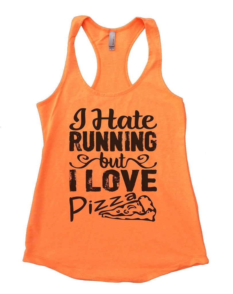 I Hate Running But I Love Pizza Womens Workout Tank Top Funny Shirt Small / Neon Orange