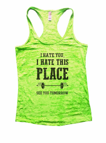 I Hate You, I Hate This Place See You Tomorrow Burnout Tank Top By Funny Threadz