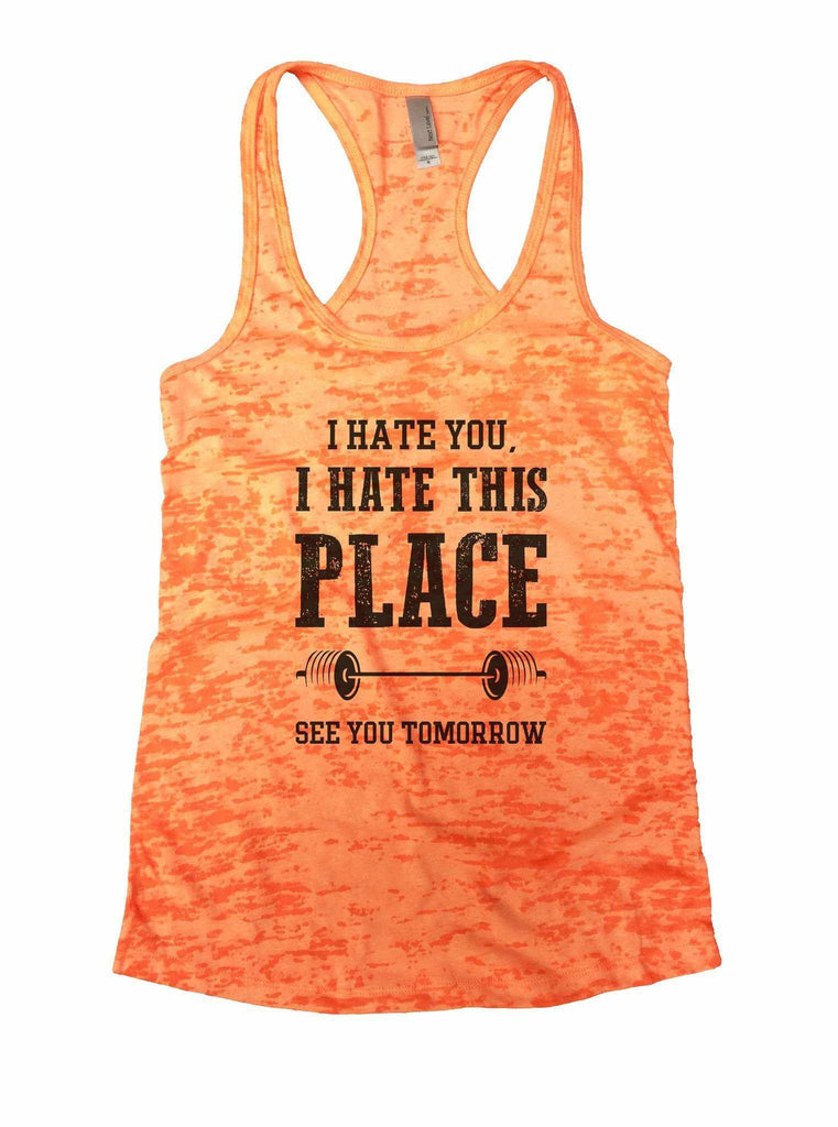 I Hate You, I Hate This Place See You Tomorrow Burnout Tank Top By Funny Threadz Funny Shirt Small / Neon Orange