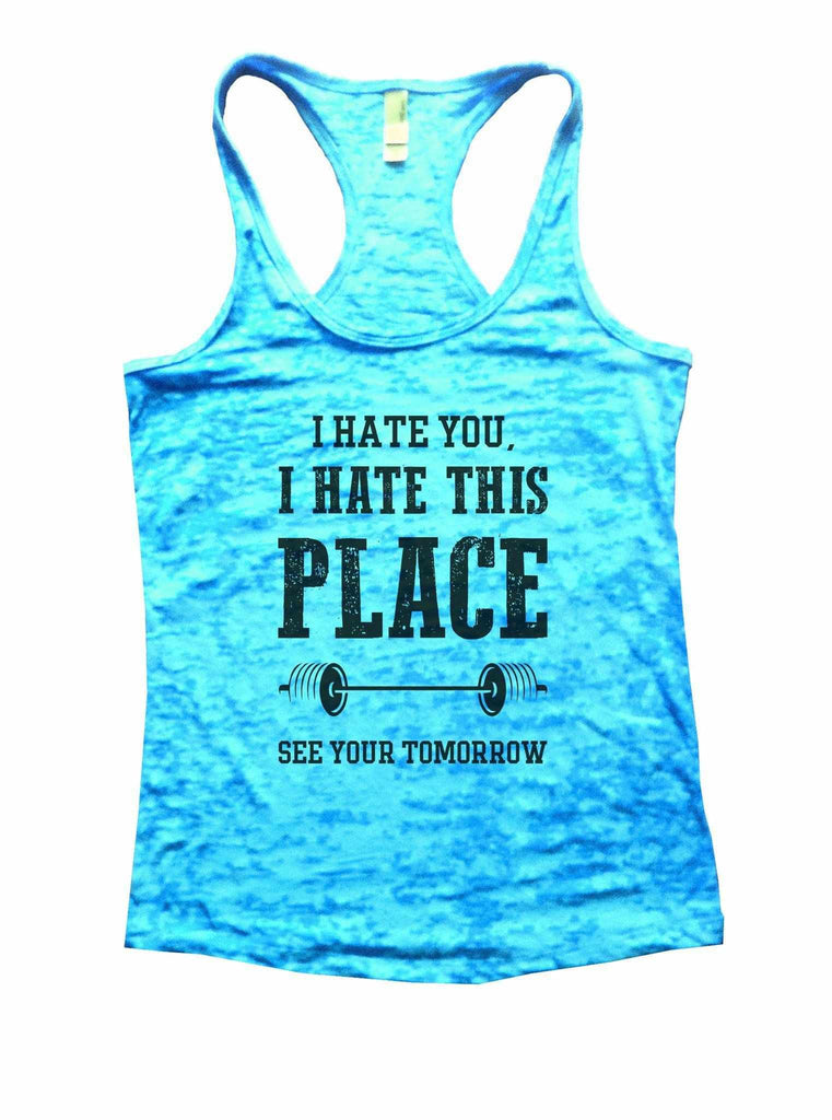 I Hate You, I Hate This Place See You Tomorrow Burnout Tank Top By Funny Threadz Funny Shirt Small / Tahiti Blue