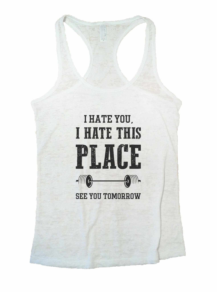 I Hate You, I Hate This Place See You Tomorrow Burnout Tank Top By Funny Threadz Funny Shirt Small / White