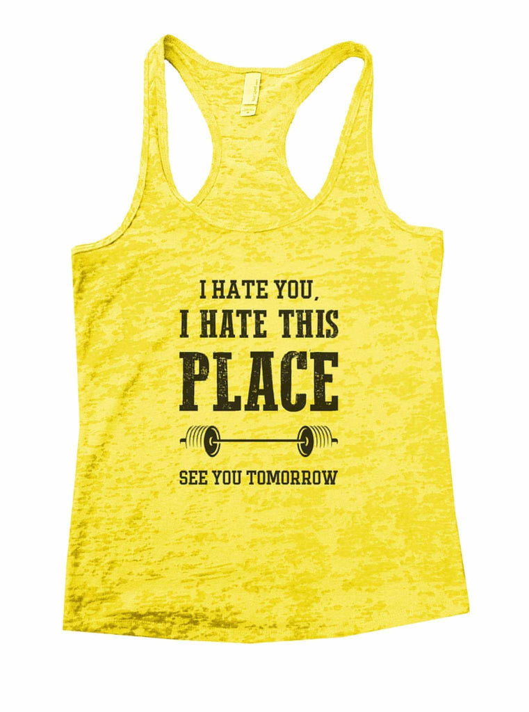 I Hate You, I Hate This Place See You Tomorrow Burnout Tank Top By Funny Threadz Funny Shirt Small / Yellow