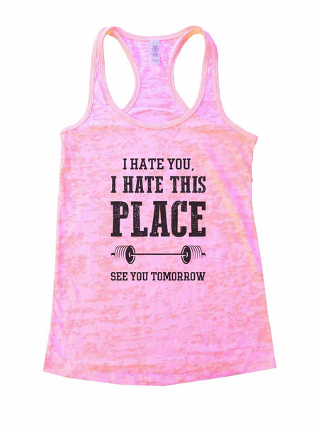 I Hate You, I Hate This Place See You Tomorrow Burnout Tank Top By Funny Threadz Funny Shirt Small / Light Pink
