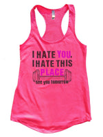 I Hate You, I Hate This Place See You Tomorrow Womens Workout Tank Top Funny Shirt Small / Hot Pink