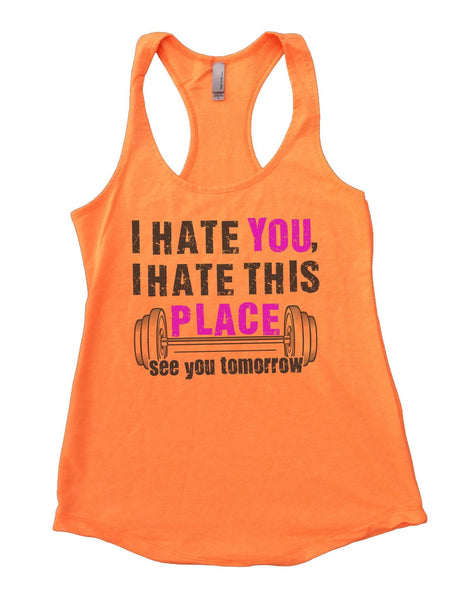 I Hate You, I Hate This Place See You Tomorrow Womens Workout Tank Top Funny Shirt Small / Neon Orange