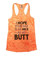 I Hope Your Day Is As Nice As My Butt Burnout Tank Top By Funny Threadz Funny Shirt Small / Neon Orange