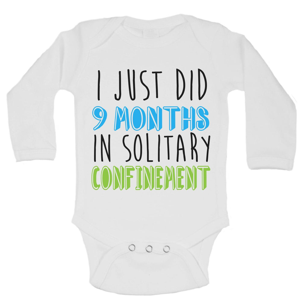 I Just Did 9 Months In Solitary Confinement Funny Kids Onesie Funny Shirt Long Sleeve 0-3 Months